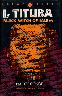 tituba black witch of salem oppression In maryse conde's novel,i, tituba, black witch of salem,tituba went through various hardships in her life her witchcraft and the book is affected by oppression.